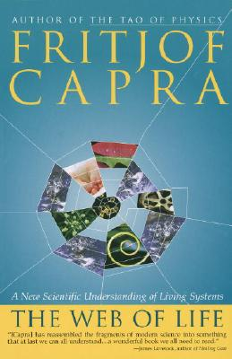 The Web of Life: A New Scientific Understanding of Living Systems - Capra, Fritjof, Professor, Ph.D.