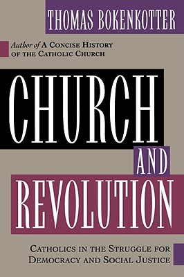 Church and Revolution: Catholics in the Struggle of Democracy and Social Justice - Bokenkotter, Thomas S