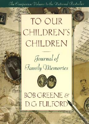 To Our Children's Children: Journal of Family Memories - Greene, Bob, and Fulford, D G