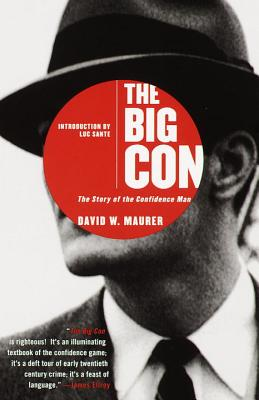 The Big Con: The Story of the Confidence Man - Maurer, David W, and Sante, Luc (Introduction by)