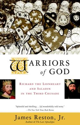 Warriors of God: Richard the Lionheart and Saladin in the Third Crusade - Reston, James, Jr.
