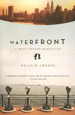 Waterfront: A Walk Around Manhattan - Lopate, Phillip