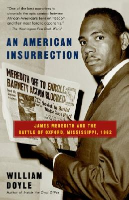 An American Insurrection: James Meredith and the Battle of Oxford, Mississippi, 1962 - Doyle, William