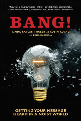 Bang!: Getting Your Message Heard in a Noisy World - Kaplan Thaler, Linda, and Koval, Robin, and Thaler