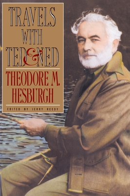 Travels with Ted & Ned - Hesburgh, Theodore M