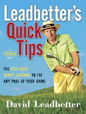 Leadbetter's Quick Tips: The Very Best Short Lessons to Fix Any Part of Your Game - Leadbetter, David, and Smith, Scott