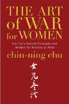 The Art of War for Women: Sun Tzu's Ancient Strategies and Wisdom for Winning at Work - Chu, Chin-Ning