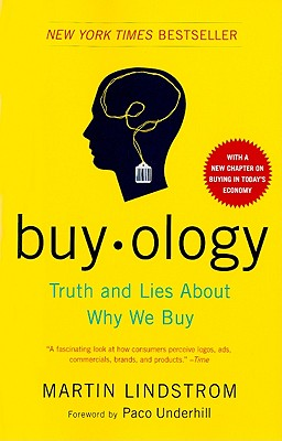 Buyology: Truth and Lies about Why We Buy - Lindstrom, Martin, and Underhill, Paco (Foreword by)