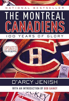 The Montreal Canadiens: 100 Years of Glory - Jenish, D'Arcy