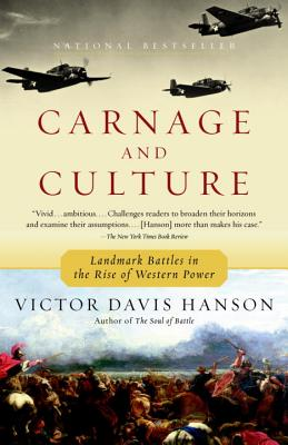 Carnage and Culture: Landmark Battles in the Rise to Western Power - Hanson, Victor Davis