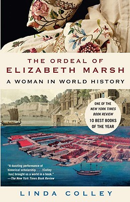 The Ordeal of Elizabeth Marsh: A Woman in World History - Colley, Linda, Professor