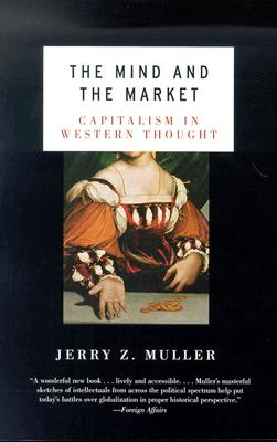 The Mind and the Market: Capitalism in Modern European Thought - Muller, Jerry Z