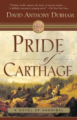 Pride of Carthage: A Novel of Hannibal - Durham, David Anthony