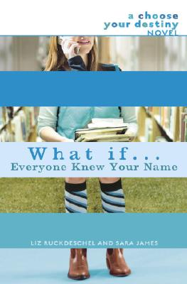 What If... Everyone Knew Your Name?: A Choose Your Destiny Novel - Ruckdeschel, Liz, and James, Sara