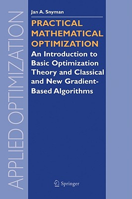 Practical Mathematical Optimization: An Introduction to Basic Optimization Theory and Classical and New Gradient-Based Algorithms - Snyman, Jan A