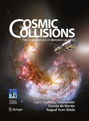 Cosmic Collisions: The Hubble Atlas of Merging Galaxies - Christensen, Lars Lindberg, and De Martin, Davide, and Shida, Raquel Yumi