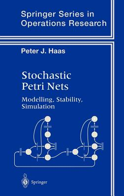 Stochastic Petri Nets: Modelling, Stability, Simulation - Haas, Peter J