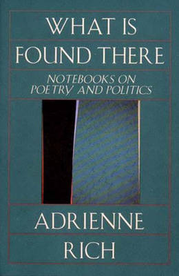 What is Found There: Notebooks on Poetry and Politics - Rich, Adrienne Cecile