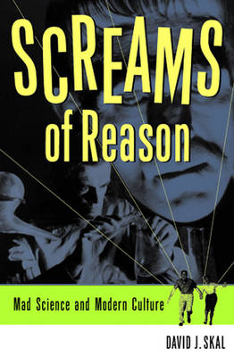 Screams of Reason: Mad Science and Modern Culture - Skal, David J