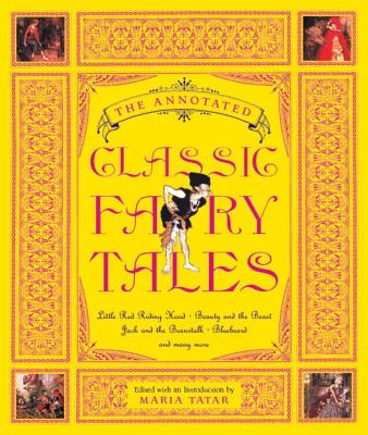 The Annotated Classic Fairy Tales the Annotated Classic Fairy Tales - Tatar, Maria M (Translated by)
