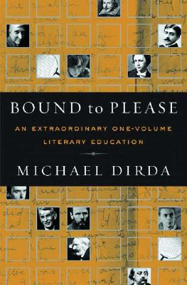 Bound to Please: An Extraordinary One-Volume Literary Education: Essays on Great Writers and Their Books - Dirda, Michael