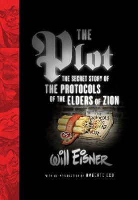 The Plot: The Secret Story of the Protocols of the Elders of Zion - Eisner, Will, and Eco, Umberto