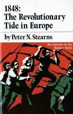 1848: The Revolutionary Tide in Europe - Stearns, Peter N, and Stearns, Pn
