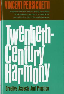 Twentieth-Century Harmony: Creative Aspects and Practice - Persichetti, Vincent