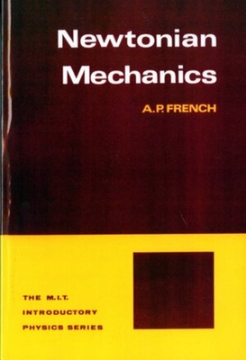Newtonian Mechanics - French, A P, and French, Anthony P