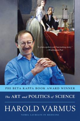 The Art and Politics of Science - Varmus, Harold