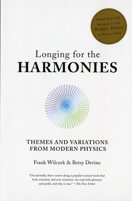Longing for the Harmonies: Themes and Variations from Modern Physics - Wilczek, Frank, and Devine, Betsy