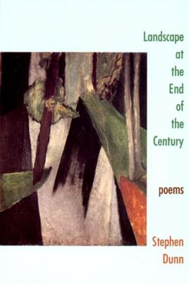 Landscape at the End of the Century: Poems - Dunn, Stephen