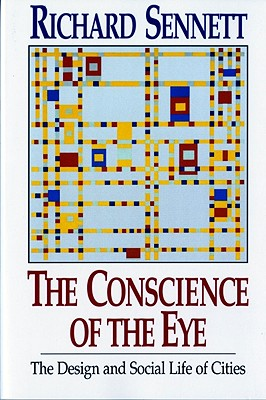 The Conscience of the Eye: The Design and Social Life of Cities / - Sennett, Richard, Professor