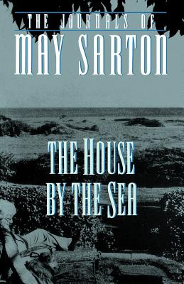 The House by the Sea - Sarton, May, and Hallam, Beverly (Photographer)