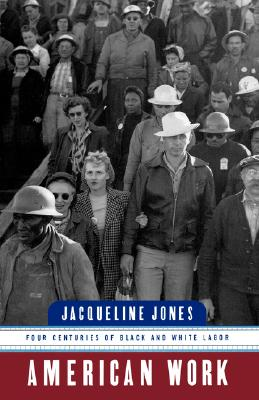American Work: Four Centuries of Black and White Labor - Jones, Jacqueline