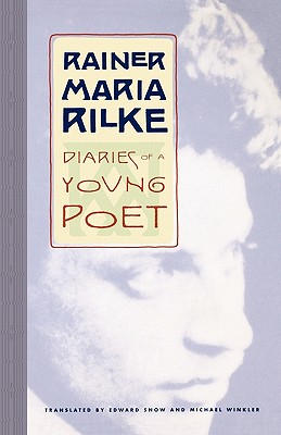 Diaries of a Young Poet - Rilke, Rainer Maria, and Winkler, Michael (Text by), and Snow, Edward A (Text by)