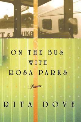 On the Bus with Rosa Parks: Poems - Dove, Rita