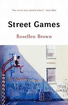Street Games - Brown, Rosellen, and Busch, Frederick (Foreword by)