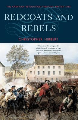 Redcoats and Rebels: The American Revolution Through British Eyes - Hibbert, Christopher