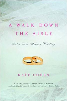 A Walk Down the Aisle: Notes on a Modern Wedding - Cohen, Kate