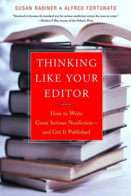 Thinking Like Your Editor: How to Write Great Serious Nonfiction and Get It Published - Rabiner, Susan, and Fortunato, Alfred
