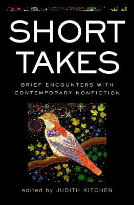 Short Takes: Brief Encounters with Contemporary Nonfiction - Kitchen, Judith (Editor)