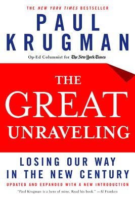 The Great Unraveling: Losing Our Way in the New Century - Krugman, Paul