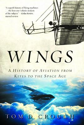 Wings: A History of Aviation from Kites to the Space Age - Crouch, Tom D, Dr.