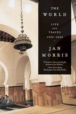 The World: Travels 1950-2000 - Morris, Jan