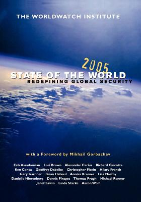 State of the World 2005: Redefining Global Security - Worldwatch Institute, and Gorbachev, Mikhail, Professor (Foreword by)