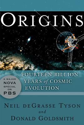 Origins: Fourteen Billion Years of Cosmic Evolution - Tyson, Neil DeGrasse, Professor, and Goldsmith, Donald, Dr.