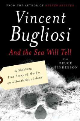 And the Sea Will Tell - Bugliosi, Vincent, and Henderson, Bruce B