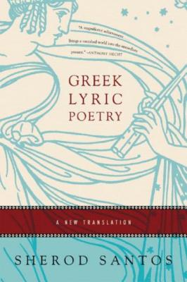 Greek Lyric Poetry: A New Translation - Santos, Sherod (Translated by)