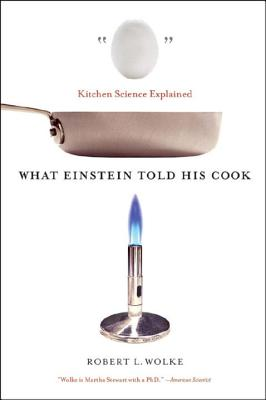 What Einstein Told His Cook: Kitchen Science Explained - Wolke, Robert L, and Parrish, Marlene